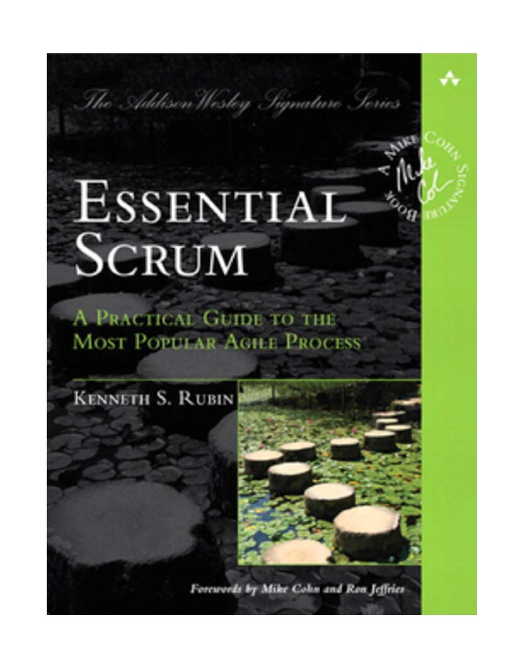 Essential Scrum: A Practical Guide to the Most Popular Agile Process Addison-Wesley Signature : A Practical Guide To The Most Popular Agile Process ...