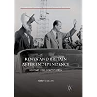 Kenya and Britain after Independence: Beyond Neo-Colonialism