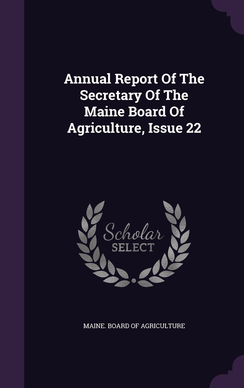Annual Report Of The Secretary Of The Maine Board Of Agriculture, Issue 22 pdf epub