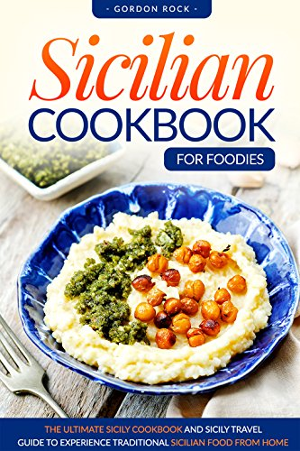 Sicilian Cookbook for Foodies: The Ultimate Sicily Cookbook and Sicily Travel Guide to Experience Traditional Sicilian Food from Home (Easy Noodle Maker compare prices)