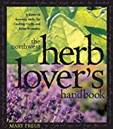 Northwest Herb Lover's Handbook: A Guide To Growing Herbs for Cooking, Crafts, and Home Remedies