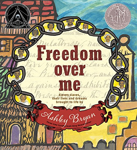 Book Cover: Freedom Over Me: Eleven Slaves, Their Lives and Dreams Brought to Life by Ashley Bryan