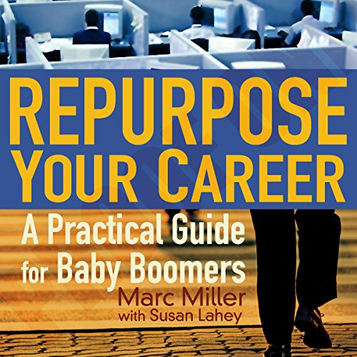 Repurpose Your Career: A Practical Guide for Baby Boomers