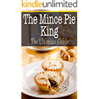 The Mince Pie King: The Ultimate Guide (English Edition)