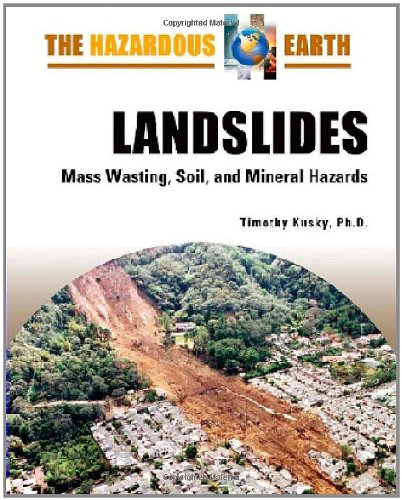 Landslides: Mass Wasting, Soil, and Mineral Hazards (The Hazardous Earth)