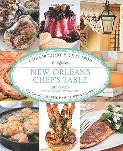 New Orleans Chef's Table: Extraordinary Recipes From The French Quarter To The Garden District by Lorin Gaudin - Orleans French New Shopping Quarter
