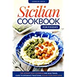 Sicilian Cookbook for Foodies: The Ultimate Sicily Cookbook and Sicily Travel Guide to Experience Traditional Sicilian Food from Home