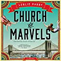 Church of Marvels: A Novel Audiobook by Leslie Parry Narrated by Denice Stradling