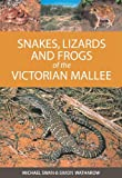 Snakes, Lizards and Frogs of the Victorian Mallee, Michael Swan and Simon Watharow, 0643091343