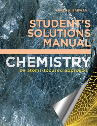 Student's Solutions Manual: for Chemistry: An Atoms-Focused Approach