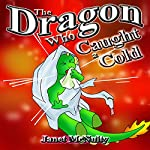 The Dragon Who Caught a Cold: Dragon Who Series, Book 6   Janet McNulty