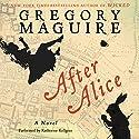 After Alice: A Novel Hörbuch von Gregory Maguire Gesprochen von: Katherine Kellgren