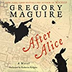 After Alice: A Novel | Gregory Maguire