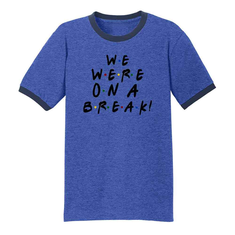We Were On A Break Funny 90s Tv Show Graphic Ringer Shirts