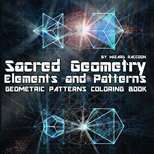 Geometric Patterns Coloring Book: Sacred Geometry Elements and Patterns  Drawings for Beginners, Kids and Adults (Wizard Raccoon Geometric Coloring Books)