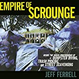Empire of Scrounge: Inside the Urban Underground of Dumpster Diving, Trash Picking, and Street Scavenging (Alternative Criminology)