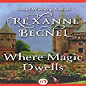Where Magic Dwells Audiobook by Rexanne Becnel Narrated by Claire Morgan