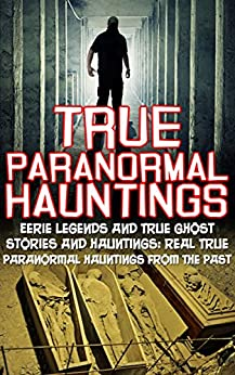 ^DOC^ True Paranormal Hauntings: Eerie Legends And True Ghost Stories And Hauntings: Real True Paranormal Hauntings From The Past (Unexplained Phenomena). Analista huerta people moved numerous Feria current planning
