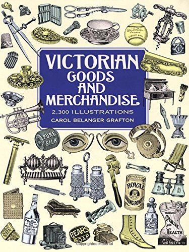 Victorian Goods and Merchandise: 2,300 Illustrations (Dover Pictorial Archive) Paperback – July 2, 1997 Carol Belanger Grafton Dover Publications 0486296989 DES002000