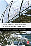 Finite Element Analysis and Design of Metal Structures, Ehab Ellobody, Ran Feng, Ben Young, 0124165613