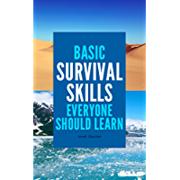 Basic Survival Skills Everyone Should Learn: Bushcraft, Wilderness, Outdoor skills, Prepping, Survival Guide (English Edition)