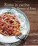 Roma in cucina - The flavours of Rome. 70 ricette della tradizione - 70 traditional recipes