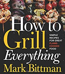 The ultimate grilling guide and the latest in Mark Bittman's acclaimed How to Cook Everything series Here's how to grill absolutely everything—from the perfect steak to cedar-plank salmon to pizza—explained in Mark Bittman's trademark ...