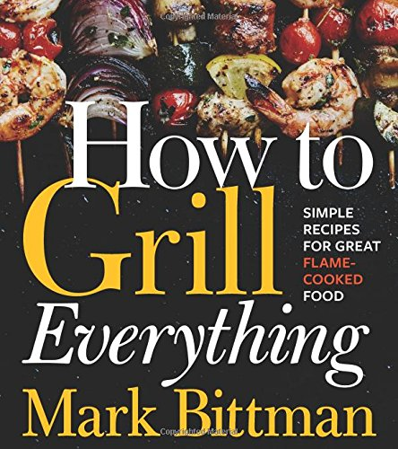 How to Grill Everything: Simple Recipes for Great Flame-Cooked Food by Houghton Mifflin Harcourt
