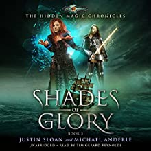 Shades of Glory: Age of Magic: The Hidden Magic Chronicles, Book 3 Audiobook by Justin Sloan, Michael Anderle Narrated by Tim Gerard Reynolds