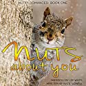 Nuts About You: Nutty Romances, Book 1 Audiobook by Kate Lowell Narrated by Lee White