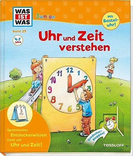 Uhr und Zeit verstehen: Was ist Zeit? Wie entstehen die Tageszeiten? Was sind die Jahreszeiten? (WAS IST WAS junior - Sachbuchreihe, Band 29)