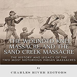 The Wounded Knee Massacre and the Sand Creek Massacre Audiobook