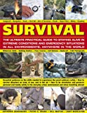 img - for Survival: The Ultimate Practical Guide to Staying Alive in Extreme Conditions and Emergency Situations: Essential guidance on the skills needed to ... abroad, with 1400 photographs and diagrams book / textbook / text book