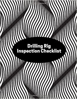 Drilling Rig Inspection Checklist: Daily Journal Logbook for