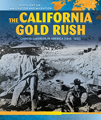 The California Gold Rush: Chinese Laborers in America (1848-1882) (Spotlight on Immigration and Migration) (California Gold Rush Books)
