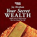 Your Secret Wealth: Hidden Assets & Opportunities That Can Change Your Life Discours Auteur(s) : Jay Abraham Narrateur(s) : Jay Abraham