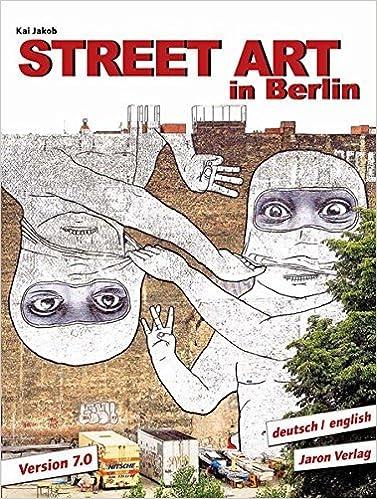 Book Street Art in Berlin: Version 7.0 by Kai Jakob (2015-06-15)