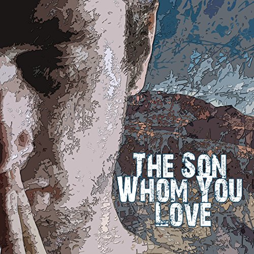 Collective Christian Artists - The Son Whom You Love (2018)