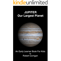 Jupiter Our Largest Planet: An Early Learner Book For Kids (English Edition)
