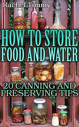How To Store Food And Water: 20 Canning And Preserving Tips: (Canning and Preserving, Canning Cookbook)