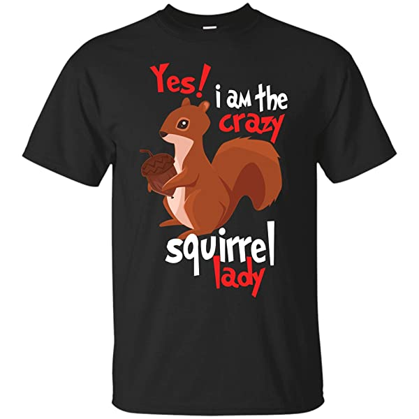Yes ! I Am The Crazy Squirrel Lady T Shirt