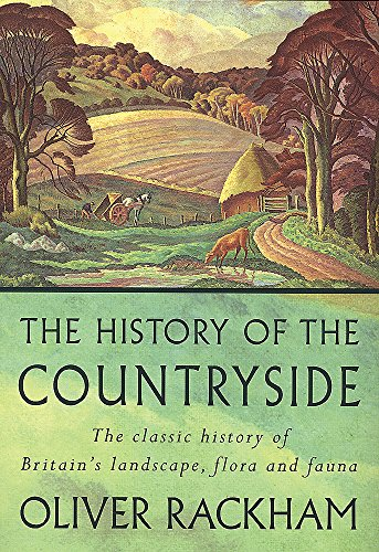 The History of the Countryside: The Classic History of Britain's Landscape, Flora and Fauna (Countryside Classics)