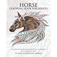 Horse Coloring Book For Adults: An Adult Coloring Book of 40 Horses in a Variety of Styles and Patterns (Animal Coloring Books for Adults) (Volume 6)