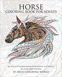 Amazon Horse Coloring Book For Adults An Adult Of 40 Horses In A Variety Styles And Patterns Animal Books