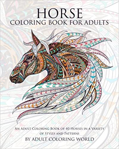 Horse Coloring Book For Adults: An Adult Coloring Book of 40 Horses in a Variety of Styles and Patterns: Volume 6 (Animal Coloring Books for Adults)