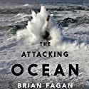 The Attacking Ocean: The Past, Present, and Future of Rising Sea Levels Audiobook by Brian Fagan Narrated by Ben Bartolone