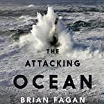The Attacking Ocean: The Past, Present, and Future of Rising Sea Levels | Brian Fagan