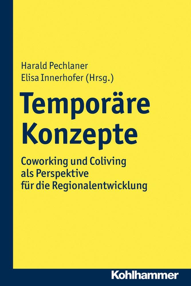 Temporäre Konzepte: Coworking und Coliving als Perspektive für die Regionalentwicklung Taschenbuch – 6. Dezember 2017 Harald Pechlaner Elisa Innerhofer Kohlhammer W. GmbH