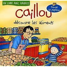 Caillou découvre les aliments: Livre avec rabats