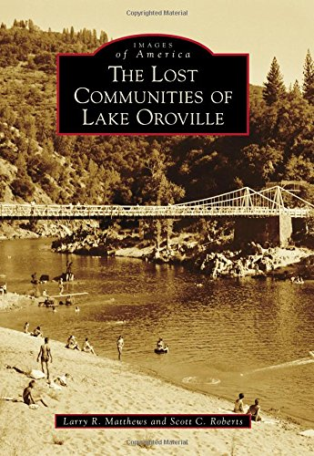 The Lost Communities of Lake Oroville (Images of America) ()